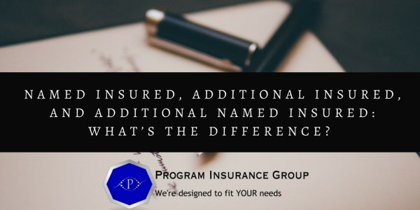 Named Insured, Additional Insured, and Additional Named Insured: What's The Difference?